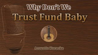 Trust Fund Baby - Why Don't We (Acoustic Karaoke)