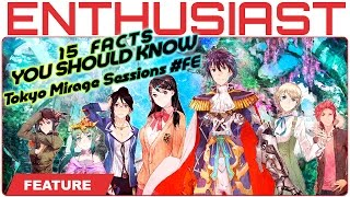 15 Facts You Should Know About Tokyo Mirage Sessions ♯FE