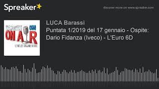 Puntata 1/2019 del 17 gennaio - Ospite: Dario Fidanza (Iveco) - L'Euro 6D (creato con Spreaker)
