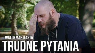 WALDEMAR KASTA - TRUDNE PYTANIA
