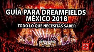 GUÍA PARA DREAMFIELDS MÉXICO 2018 | TODO LO QUE NECESITAS SABER