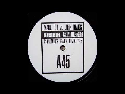 Mark Oh Vs John Davies  Rebirth Aquagen Frauen Remix 1999