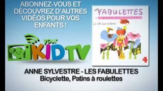 Anne Sylvestre - Bicyclette patins à roulettes - Les Fabulettes - YourKidTv