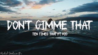 Ten Times – Don't Gimme That ft. MIO (Lyrics)