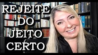 APRENDA A REJEITAR PRA ELE VIR ATRAS!!!