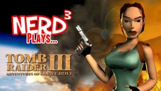 Nerd³ Plays... Tomb Raider III