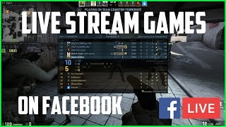 How To Live Stream CSGO and Other Games On Facebook  for Free!!