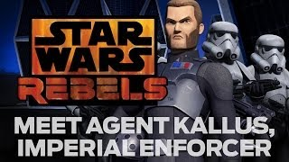 Meet Agent Kallus, Imperial Enforcer | Star Wars Rebels