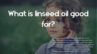 Is linseed good for weight loss? What is linseed oil good for?