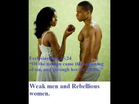 "Weak men and Rebellious Women ""All wickedness is but little to the wickedness of a woman"