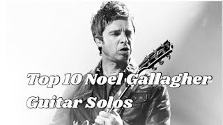 Top 10 Noel Gallagher Guitar Solos