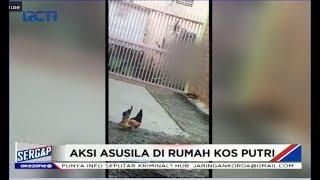 Viral! Video Pria Eksibisionis Beraksi di Depan Rumah Kos Putri - Sergap 11/01