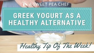 Greek Yogurt As A Healthy Alternative - Healthy Tip Of The Week | A Sweet Pea Chef