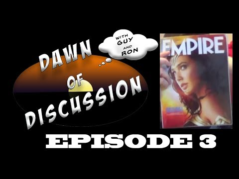 Dawn of Discussion - Episode 3: