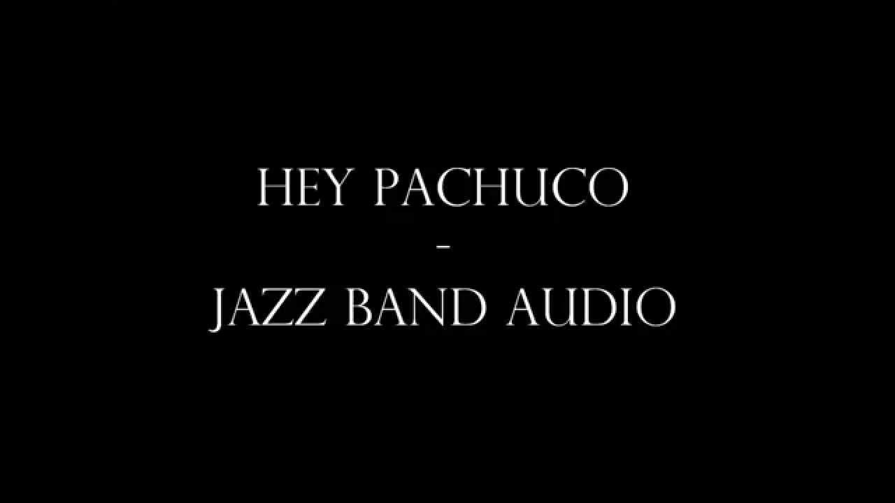 Hey pachuco jazz band audio