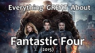 Everything GREAT About Fantastic Four! (2015)