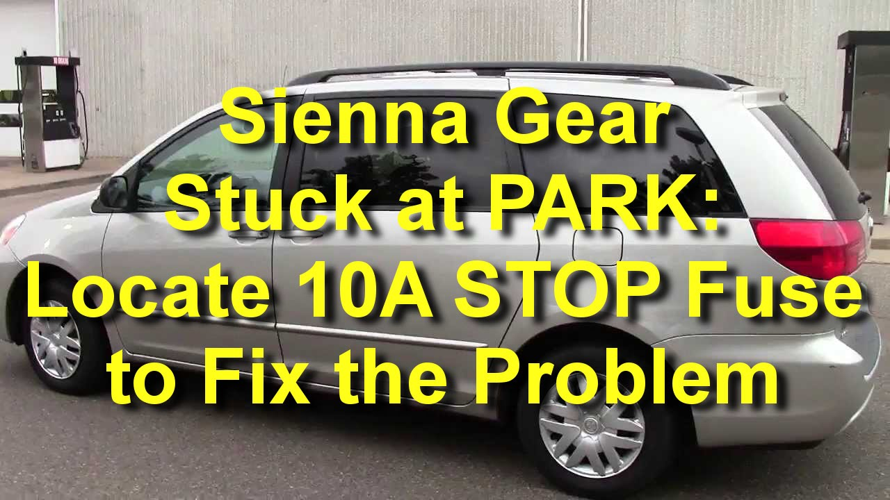 hight resolution of sienna gear stuck at park locate 10a stop fuse to fix the problem youtube