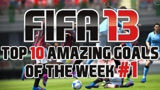 FIFA 13 : Top 10 Amazing Goals Of The Week Compilation! #1 HD