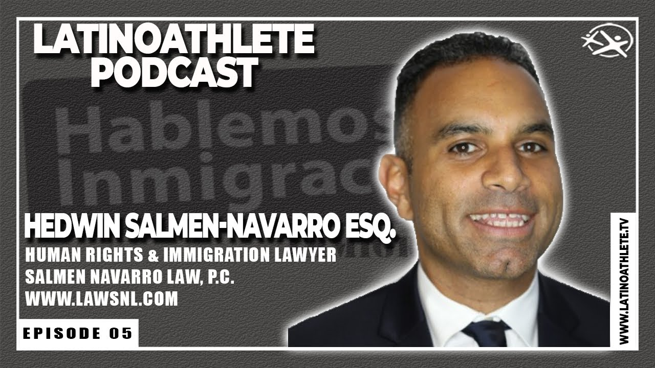 Hedwin Salmen-Navarro Esq I E5 I Latino Athlete Podcast