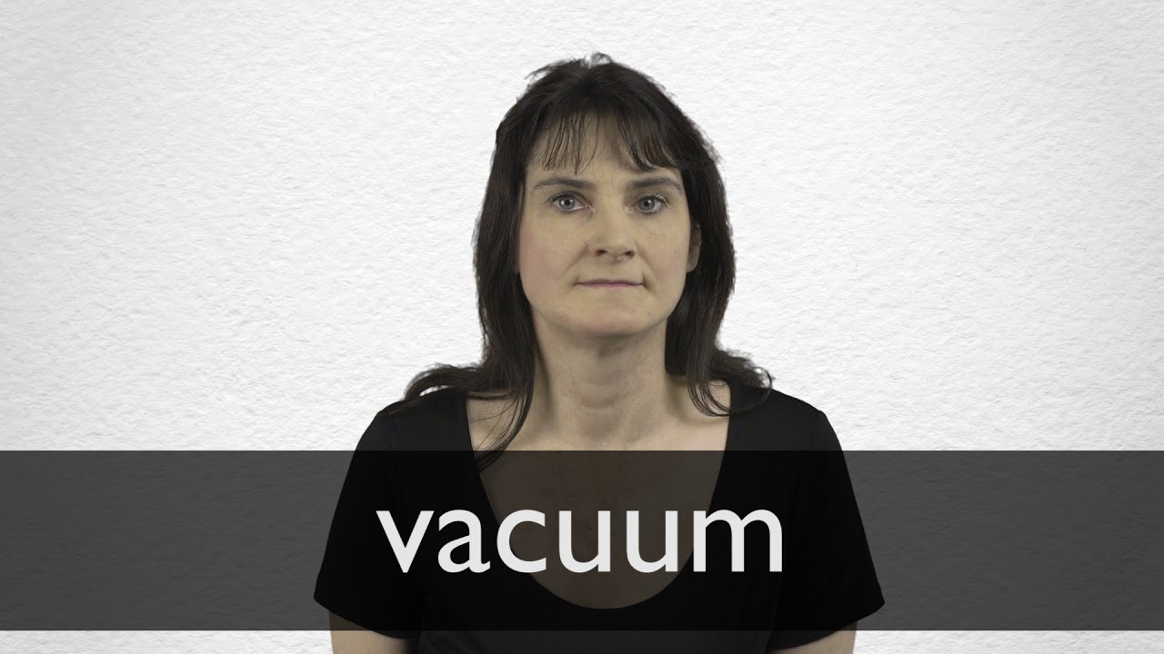 Vacuum Definition And Meaning Collins English Dictionary