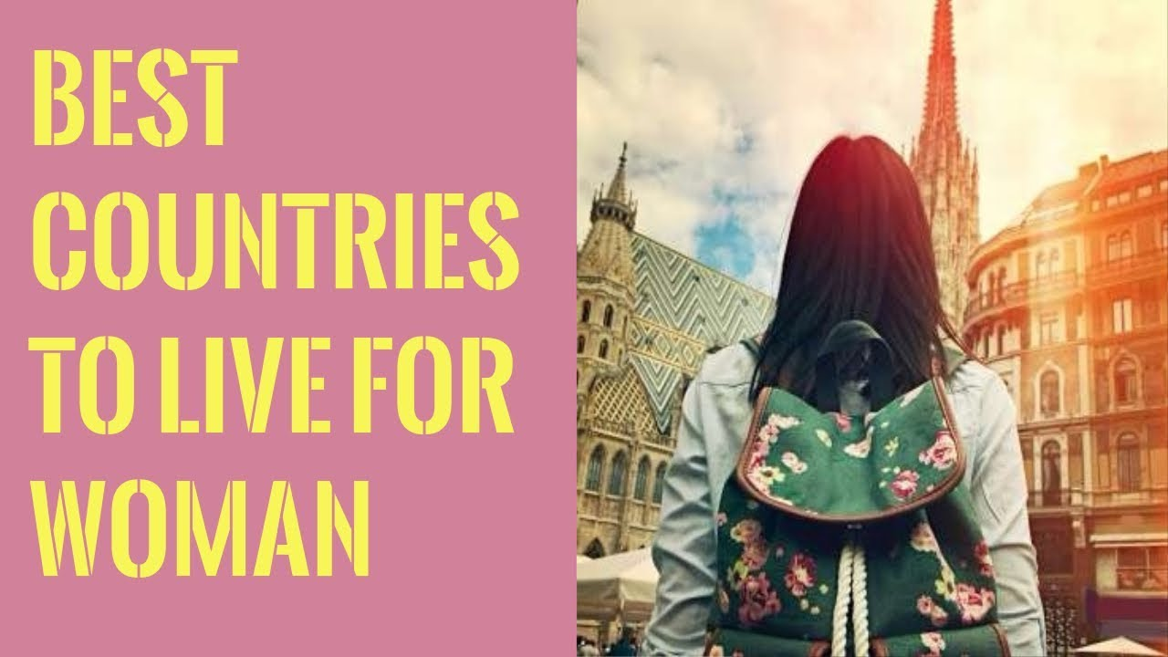 pictures 10 Best Countries to Live in If Youre a Woman