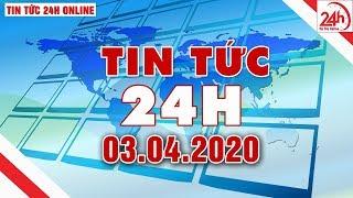 Tin tức | Tin tức 24h | Tin tức mới nhất hôm nay 03/04/2020 | Người đưa tin 24G
