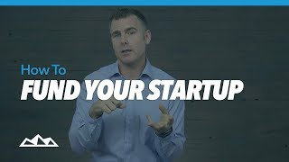 How To Fund Your Startup