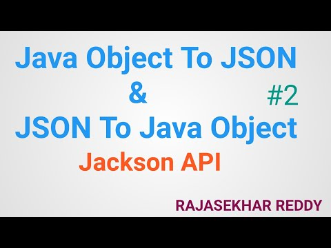 #2 How To Convert Java Object Into JSON And JSON Into Java Object |Jackson API |  Rajasekhar Reddy
