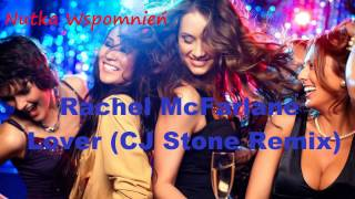 Rachel McFarlane - Lover (CJ Stone Original Remix)