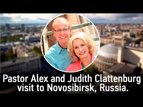 Pastor Alex and Judith Clattenburg visit to Novosibirsk, Russia.