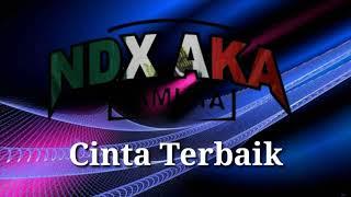 NDX A.K.A - Cinta Terbaik ( Lirik )
