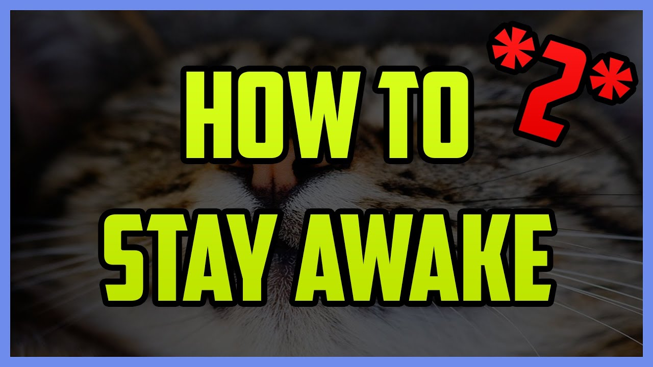 how to stay awake after you pull an all nighter part  how to stay awake after you pull an all nighter part 2