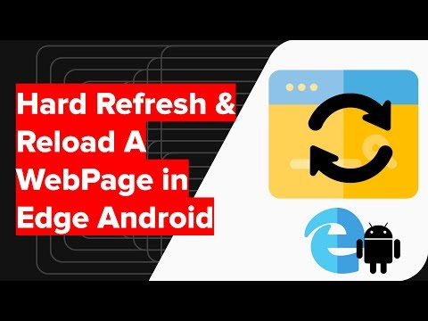 How to Hard Refresh and Reload Webpage in Edge Android?