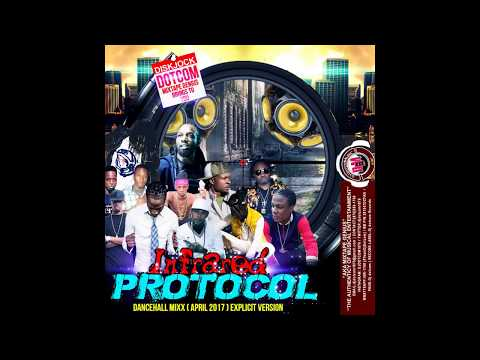 DJ DOTCOM INFRARED PROTOCOL DANCEHALL MIX APRIL   2017   EXPLICIT VERSION