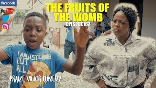 THE FRUIT OF THE WOMB episode162  PRAIZE VICTOR COMEDY