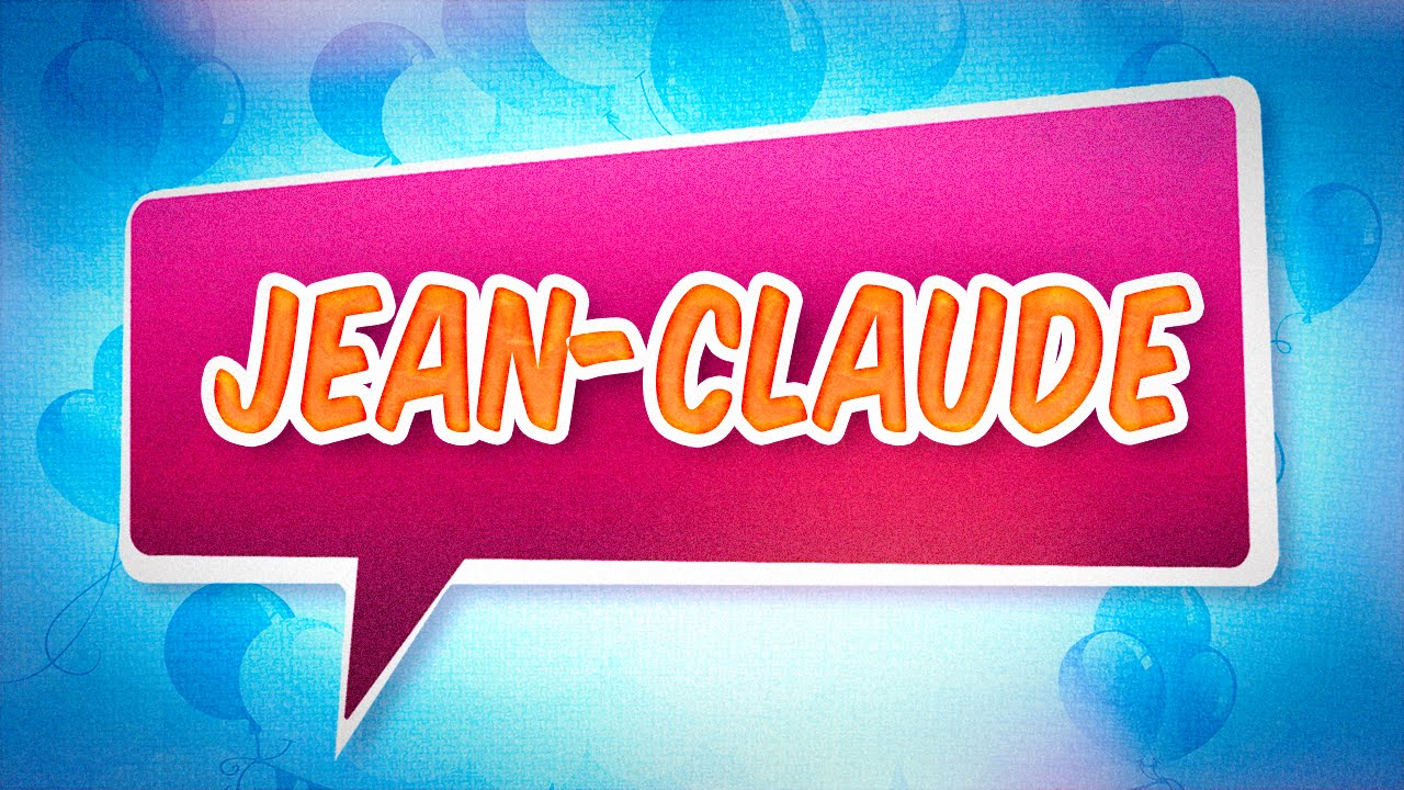 Joyeux Anniversaire Jean Claude Youtube