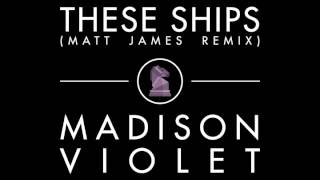 Madison Violet - These Ships (Matt James Remix)
