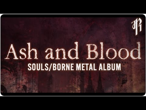 Ash And Blood - DARK SOULS / BLOODBORNE ALBUM || OFFICIAL STREAM