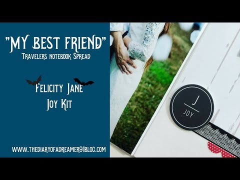 Travelers Notebook Spread | My Best Friend | Felicity Jane Joy Kit