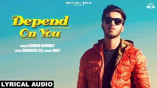 Cover images Depend ON You ( Lyrical Audio) Simran Banwait | New Punjabi Song 2019 | White Hill Music