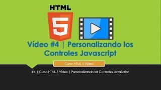 #4 | Curso HTML 5 Video | Personalizando los Controles JavaScript