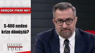 Gerçek Fikri Ne - 6 Temmuz 2019 (S-400 neden krize dönüştü?)