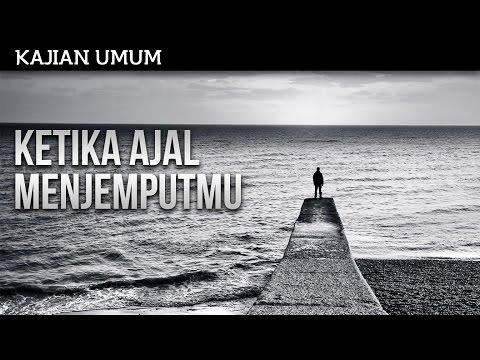Kajian Islam : Ketika Ajal Menjemputmu - Ustadz Subhan Bawazier