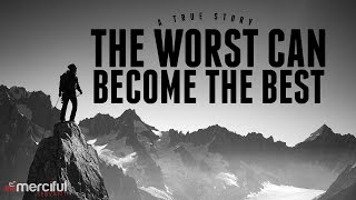 The Worst Can Become The Best - Inspirational
