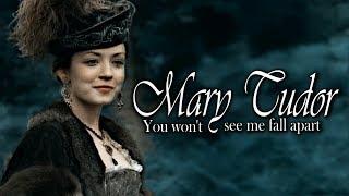 Mary Tudor | You won't see me fall apart