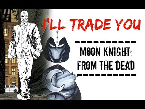 Moon Knight - From the Dead [I'll Trade You #2]