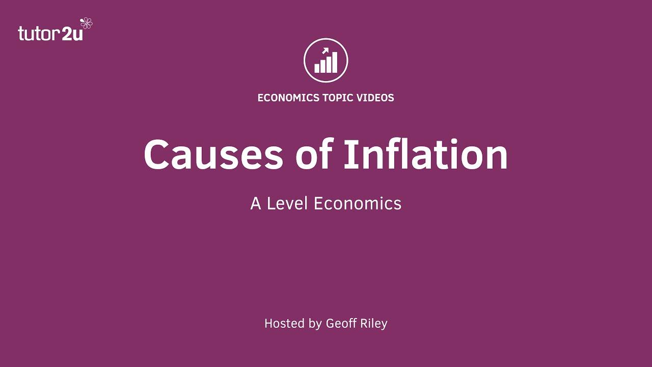 Inflation - Main Causes of Inflation   Economics   tutor2u