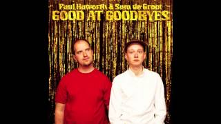 GOOD AT GOODBYES by Paul Haworth & Sam de Groot