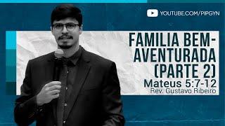 Família Bem-Aventurada (Parte 2) - Mateus 5:7-12   Rev. Gustavo Ribeiro