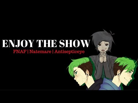 FNAF | ANTISEPTICEYE | NATEMARE | Enjoy The Show